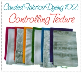 dyeing-102-controlling-texture-candied-fabrics